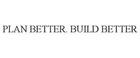 PLAN BETTER. BUILD BETTER.