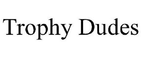 TROPHY DUDES
