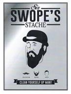 SIR SWOPE'S STACHE MUSTACHE BEARD FACE CLEAN YOURSELF UP MAN!