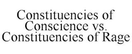CONSTITUENCIES OF CONSCIENCE VS. CONSTITUENCIES OF RAGE