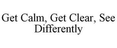 GET CALM, GET CLEAR, SEE DIFFERENTLY