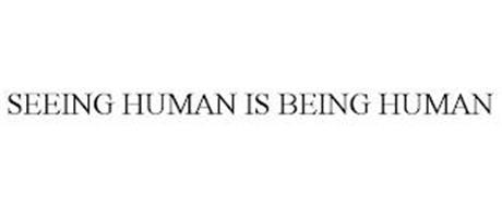 SEEING HUMAN IS BEING HUMAN