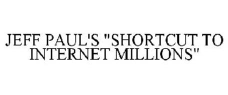 JEFF PAUL'S SHORTCUTS TO INTERNET MILLIONS
