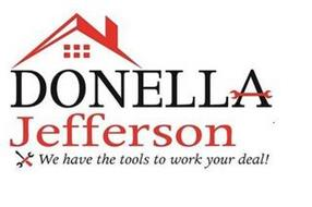 DONELLA JEFFERSON WE HAVE THE TOOLS TO WORK YOUR DEAL!