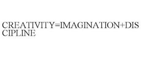 CREATIVITY=IMAGINATION+DISCIPLINE