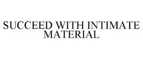 SUCCEED WITH INTIMATE MATERIAL