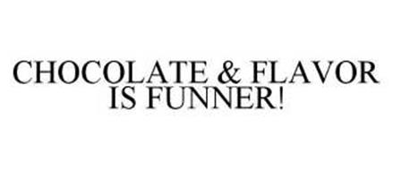 CHOCOLATE & FLAVOR IS FUNNER!