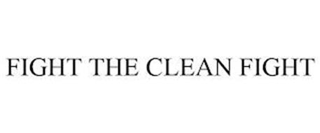 FIGHT THE CLEAN FIGHT