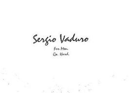 SERGIO VADURO FOR MEN. GO. HARD.