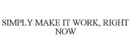 SIMPLY MAKE IT WORK, RIGHT NOW