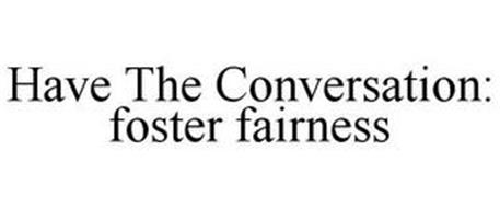 HAVE THE CONVERSATION: FOSTER FAIRNESS