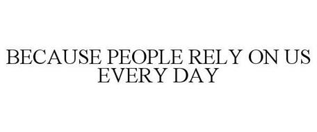 BECAUSE PEOPLE RELY ON US EVERY DAY