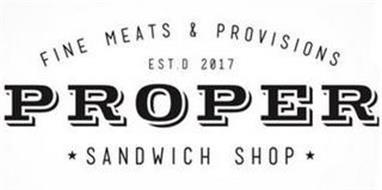 PROPER FINE MEATS & PROVISIONS SANDWICHSHOP EST.D 2017