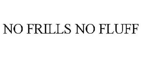 NO FRILLS NO FLUFF
