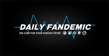 DAILY FANDEMIC THE CURE FOR YOUR FANTASY FEVER