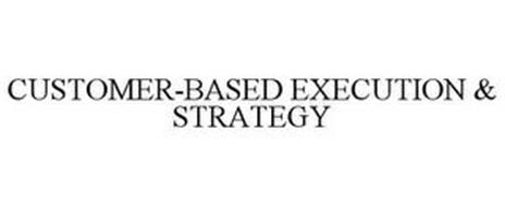 CUSTOMER-BASED EXECUTION & STRATEGY
