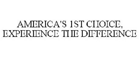 AMERICA'S 1ST CHOICE, EXPERIENCE THE DIFFERENCE