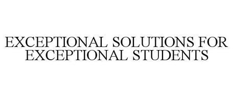 EXCEPTIONAL SOLUTIONS FOR EXCEPTIONAL STUDENTS