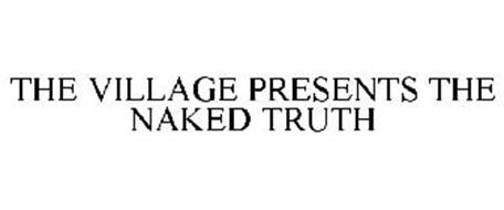 THE VILLAGE PRESENTS THE NAKED TRUTH