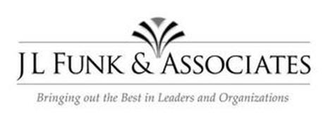J L FUNK & ASSOCIATES BRINGING OUT THE BEST IN LEADERS AND ORGANIZATIONS