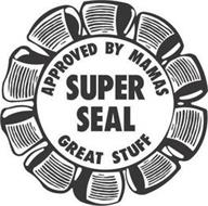 APPROVED BY MAMAS SUPER SEAL GREAT STUFF