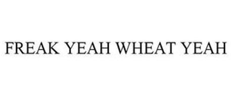 FREAK YEAH WHEAT YEAH
