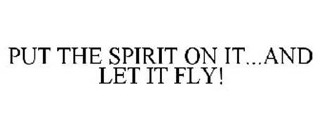 PUT THE SPIRIT ON IT...AND LET IT FLY!