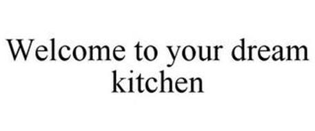 WELCOME TO YOUR DREAM KITCHEN