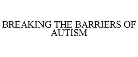 BREAKING THE BARRIERS OF AUTISM