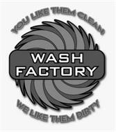 YOU LIKE THEM CLEAN WASH FACTORY WE LIKE THEM DIRTY