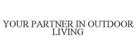 YOUR PARTNER IN OUTDOOR LIVING