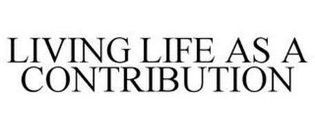LIVING LIFE AS A CONTRIBUTION