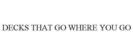 DECKS THAT GO WHERE YOU GO