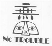 NO TROUBLE