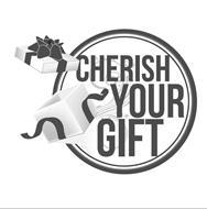 CHERISH YOUR GIFT
