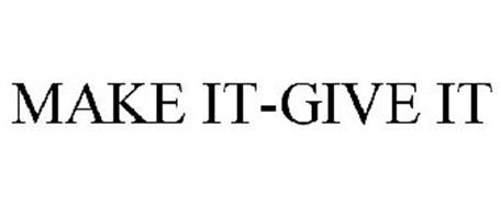 MAKE IT-GIVE IT