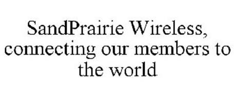 SANDPRAIRIE WIRELESS CONNECTING OUR MEMBERS TO THE WORLD