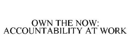 OWN THE NOW: ACCOUNTABILITY AT WORK
