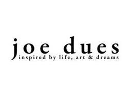 JOE DUES INSPIRED BY LIFE, ART & DREAMS