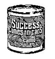 SUCCESS COMES IN CANS NOT IN CANNOTS
