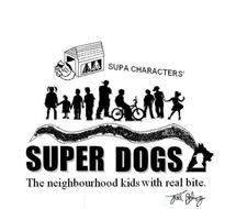 SUPA CHARACTERS' SUPER DOGS THE NEIGHBOURHOOD KIDS WITH REAL BITE. JOEL BELING