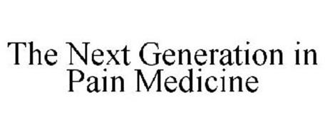 THE NEXT GENERATION IN PAIN MEDICINE