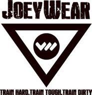 JOEYWEAR TRAIN HARD. TRAIN TOUGH. TRAIN DIRTY