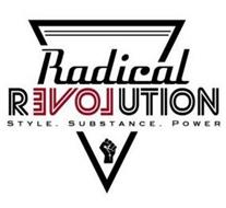 RADICAL REVOLUTION STYLE. SUBSTANCE. POWER