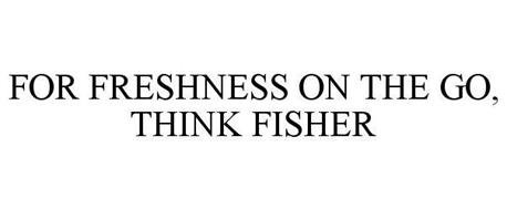 FOR FRESHNESS ON THE GO, THINK FISHER
