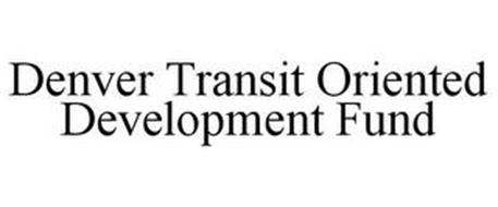 DENVER TRANSIT ORIENTED DEVELOPMENT FUND