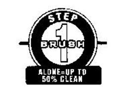 STEP 1 BRUSH ALONE = UP TO 50% CLEAN