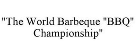 """""""THE WORLD BARBEQUE """"BBQ"""" CHAMPIONSHIP"""""""