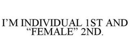 "I'M INDIVIDUAL 1ST AND ""FEMALE"" 2ND."