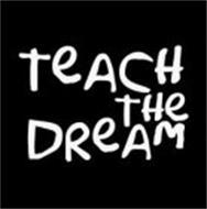 TEACH THE DREAM